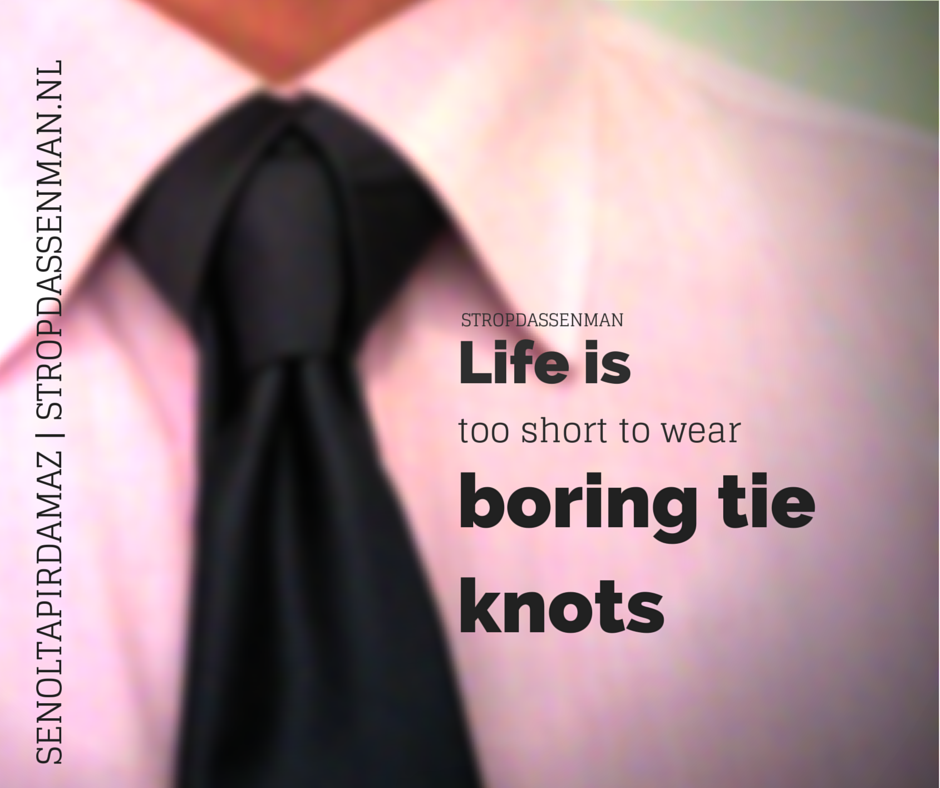 Quote : Life is too short to wear boring tie knots